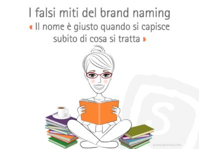I falsi miti del Brand Naming: Il nome è giusto quando si capisce subito di cosa si tratta